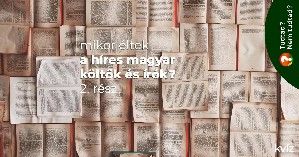 Mikor éltek a híres magyar költők és írók?